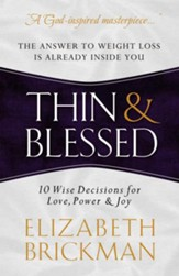 Thin and Blessed: The Answer to Weight Loss Is Already Inside You-10 Wise Decisions for Love, Power, and Joy