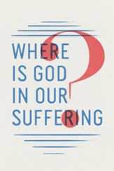 Where Is God in Our Suffering? ESV (Pack of 25 Tracts)