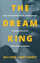 The Dream King: How the Dream of Martin Luther King Jr. Is Being Fulfilled to Heal Racism in America