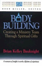 Body Building  Creating a Ministry Team Through Spiritual Gifts