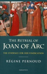 The Retrial of Joan of Arc: The Evidence of Her Vindication