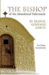 The Bishop of the Abandoned Tabernacle: Saint Manuel Gonzalez Garcia