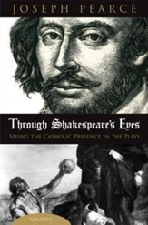 Through Shakespeare's Eyes: Seeing  the Catholic Presence in the Plays
