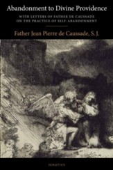 Abandonment to Divine Providence: With Letters of Father de Caussade on the Practice of Self-Abandonment