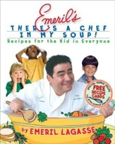Emeril's There's a Chef in My Soup!: Recipes for the Kid in Everyone [With Recipe Cards]