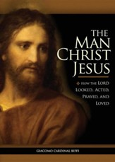 Man Christ Jesus: How the Lord Looked, Acted, Prayed, and Loved