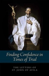 Finding Confidence in Times of Trial: Letters of St. John of Avila