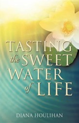 Tasting the Sweet Water of Life