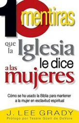 10 Mentiras Que la Iglesia le Dice a las Mujeres (10 Lies  the Church Tells Women)
