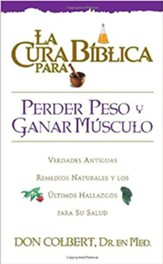 La Cura Biblica Para Perder Peso y Ganar Musculo = The Bible Cure for Weight Loss and Muscle Gain