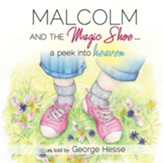 Malcolm and the Magic Shoe...a Peek Into Heaven
