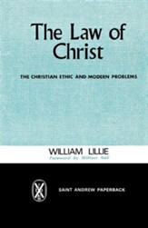 The Law of Christ: The Christian Ethic and Modern Problems