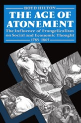 Age of Atonement: The Influence of Evangelicalism on Social and Economic Thought, 1785-1865