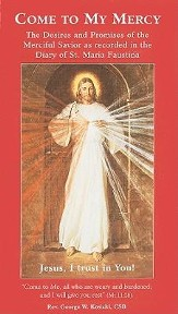 Come to My Mercy: The Desires and Promises of the Merciful Savior as Recorded in the Diary of St. Maria Faustina