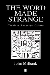 The Word Made Strange: Theology, Language, Culture of Christ