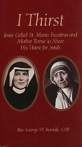 I Thirst: Jesus Called Saint Maria Faustina and Mother Theresa to Share His Thirst for Souls