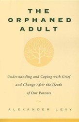 Orphaned Adult: Understanding and Coping with Grief