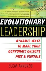Evolutionary Leadership: Dynamic Ways to Make Your Corporate Culture Fast and Flexible
