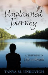 Unplanned Journey: A Triumph in Life and Death