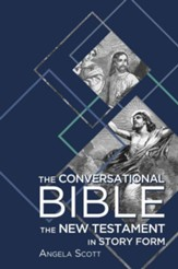 The Conversational Bible: The New Testament in Story Form