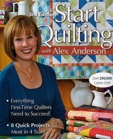 Start Quilting with Alex Anderson: Everything First-Time Quilters Need to Succeed, Edition 0003
