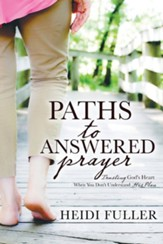 Paths to Answered Prayer: Trusting God's Heart When You Don't Understand His Plan