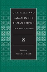 Christian and Pagan in the Roman Empire the Witness of Tertullian