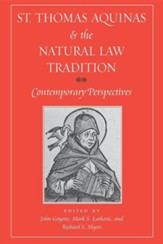 St. Thomas Aquinas and the Natural Law Tradition: Contemporary Perspectives