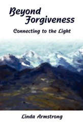 Beyond Forgiveness: Connecting to the Light