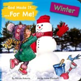 God Made It for Me - Seasons - Winter: Child's Prayers of Thankfulness for the Things They Love Best about Winter