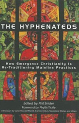 The Hyphenateds: How Emergence Christianity Is Re-Traditioning Mainline Practices
