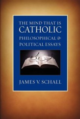 The Mind That Is Catholic: Philosophical & Political Essays