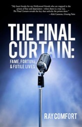 The Final Curtain: Fame, Fortune and Futile Lives
