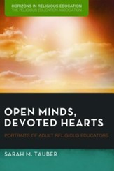 Open Minds, Devoted Hearts: Portraits of Adult Religious Educators
