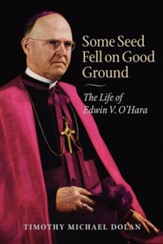 Some Seed Fell on Good Ground: The Life of Edwin V. O'Hara