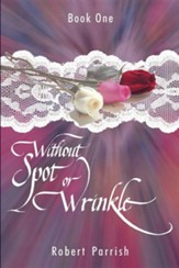 Without Spot or Wrinkle: Book One