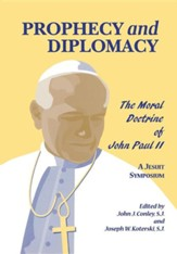 Prophecy and Diplomacy: The Moral Doctrine of John Paul II
