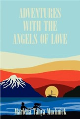 Adventures with the Angels of Love