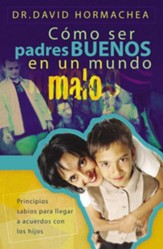 Padres Buenos en un Mundo Malo (Being Good Parents in a Bad World)