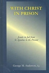 With Christ in Prison: From St. Ignatius to the Present