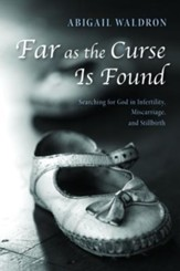 Far as the Curse Is Found: Searching for God in Infertility, Miscarriage, and Stillbirth