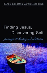 Finding Jesus, Discovering Self: Passages to Healing and Wholeness