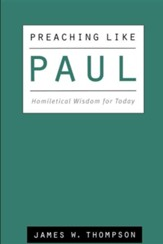 Preaching Like Paul: Homiletical Widsom for Today