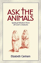 Ask the Animals: Spiritual Wisdom from All God's Creatures