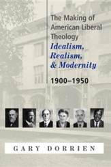 The Making of American Liberal Theology: Idealism, Realism, and Modernity 1900-1950