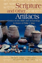 Scripture and Other Artifacts: Essays on the Bible and Archeology in Honor of Philip J. King