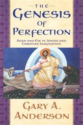 Genesis of Perfection: Adam and Eve in Jewish and Christian Imagination