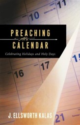 Preaching to the Calendar: Celebrating Days Secular and Sacred
