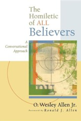 A Homiletic of All Believers: A Conversational Approach to Proclamation and Preaching