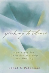 Speaking to Silence: New Rites for Christian Worship and Healing